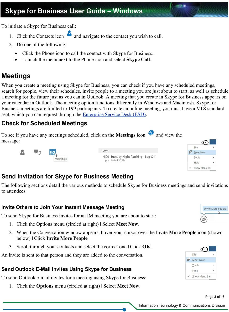 Meetings When you create a meeting using Skype for Business, you can check if you have any scheduled meetings, search for people, view their schedules, invite people to a meeting you are just about
