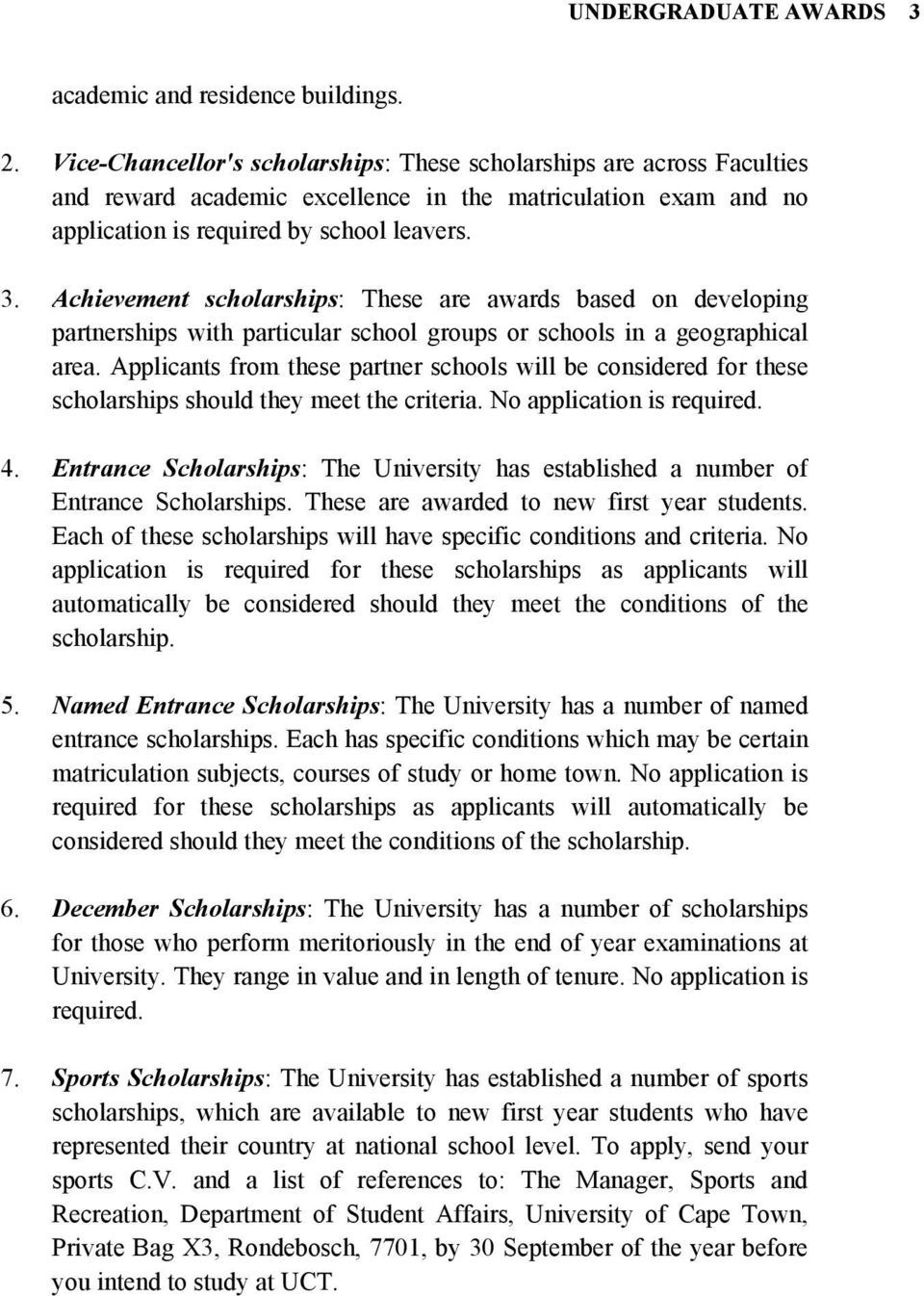 Achievement scholarships: These are awards based on developing partnerships  with particular school groups or schools