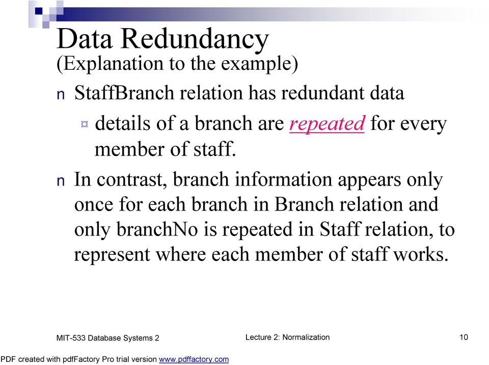 In contrast, branch information appears only once for each branch in Branch relation and