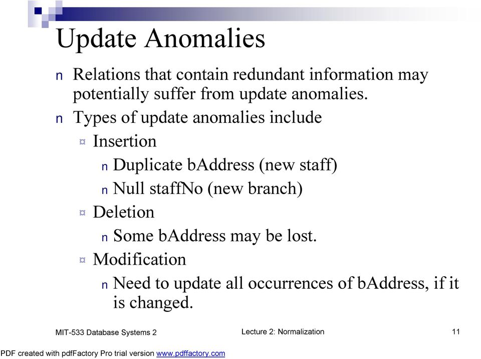 Types of update anomalies include Insertion Duplicate baddress (new staff) Null