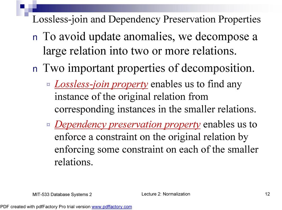 Lossless-join property enables us to find any instance of the original relation from corresponding instances in the smaller