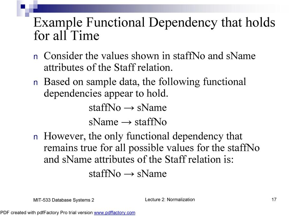 Based on sample data, the following functional dependencies appear to hold.