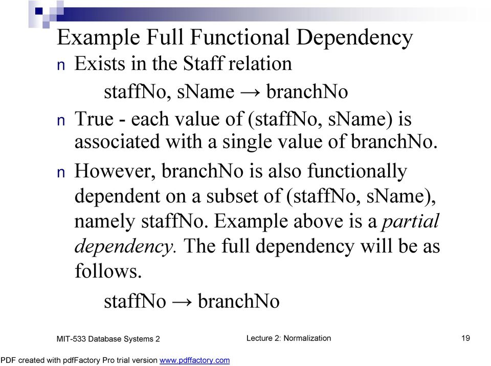 However, branchno is also functionally dependent on a subset of (staffno, sname), namely staffno.