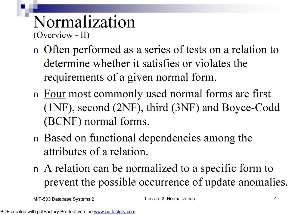 Four most commonly used normal forms are first (1NF), second (2NF), third (3NF) and Boyce-Codd (BCNF) normal forms.