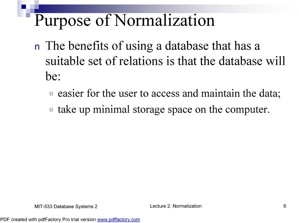 easier for the user to access and maintain the data; take up