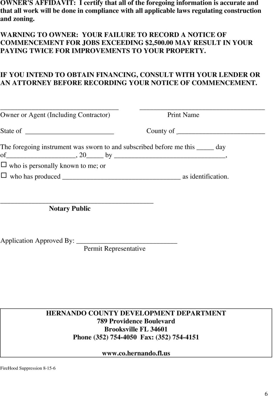 IF YOU INTEND TO OBTAIN FINANCING, CONSULT WITH YOUR LENDER OR AN ATTORNEY BEFORE RECORDING YOUR NOTICE OF COMMENCEMENT.