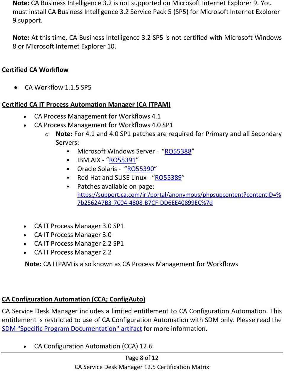 . Certified CA Workflow CA Workflow 1.1.5 SP5 Certified CA IT Process Automation Manager (CA ITPAM) CA Process Management for Workflows 4.1 CA Process Management for Workflows 4.0 SP1 o Note: For 4.