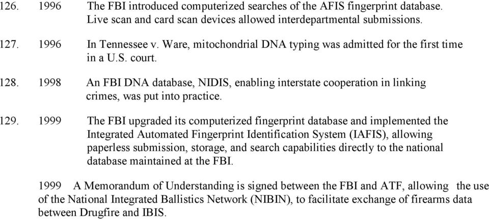 1999 the fbi upgraded its computerized fingerprint database and implemented the integrated automated fingerprint identification system