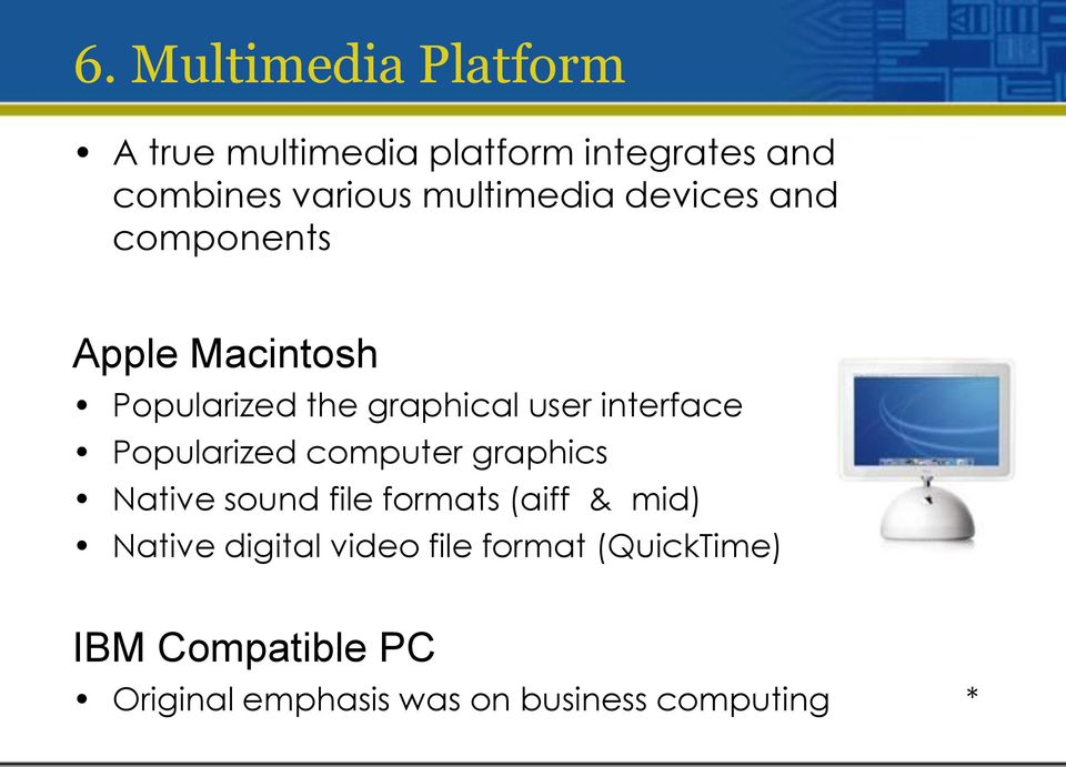interface Popularized computer graphics Native sound file formats (aiff & mid) Native