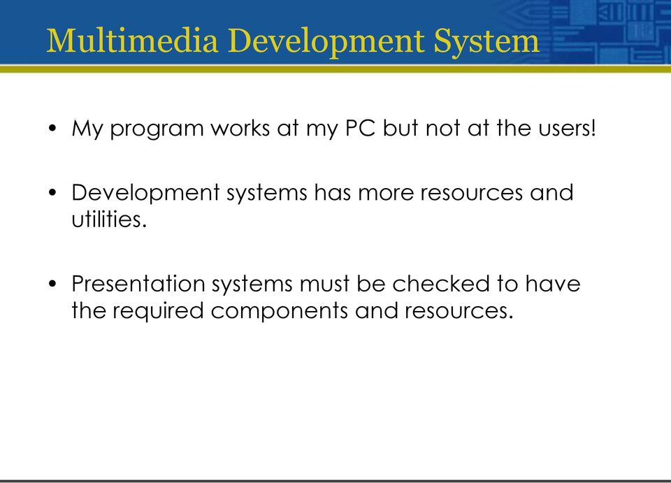 Development systems has more resources and utilities.
