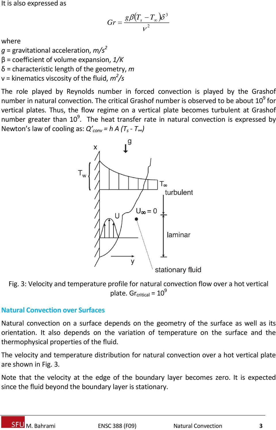 Thus, the flow regime on a vertical plate becomes turbulent at Grashof number greater than 9.