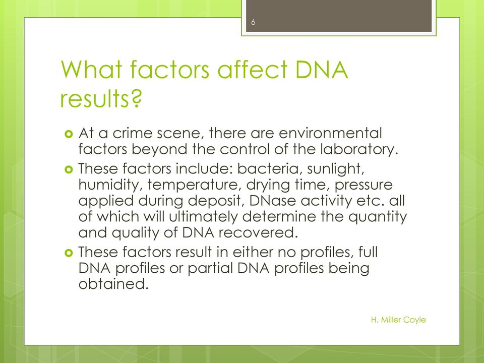 These factors include: bacteria, sunlight, humidity, temperature, drying time, pressure applied during