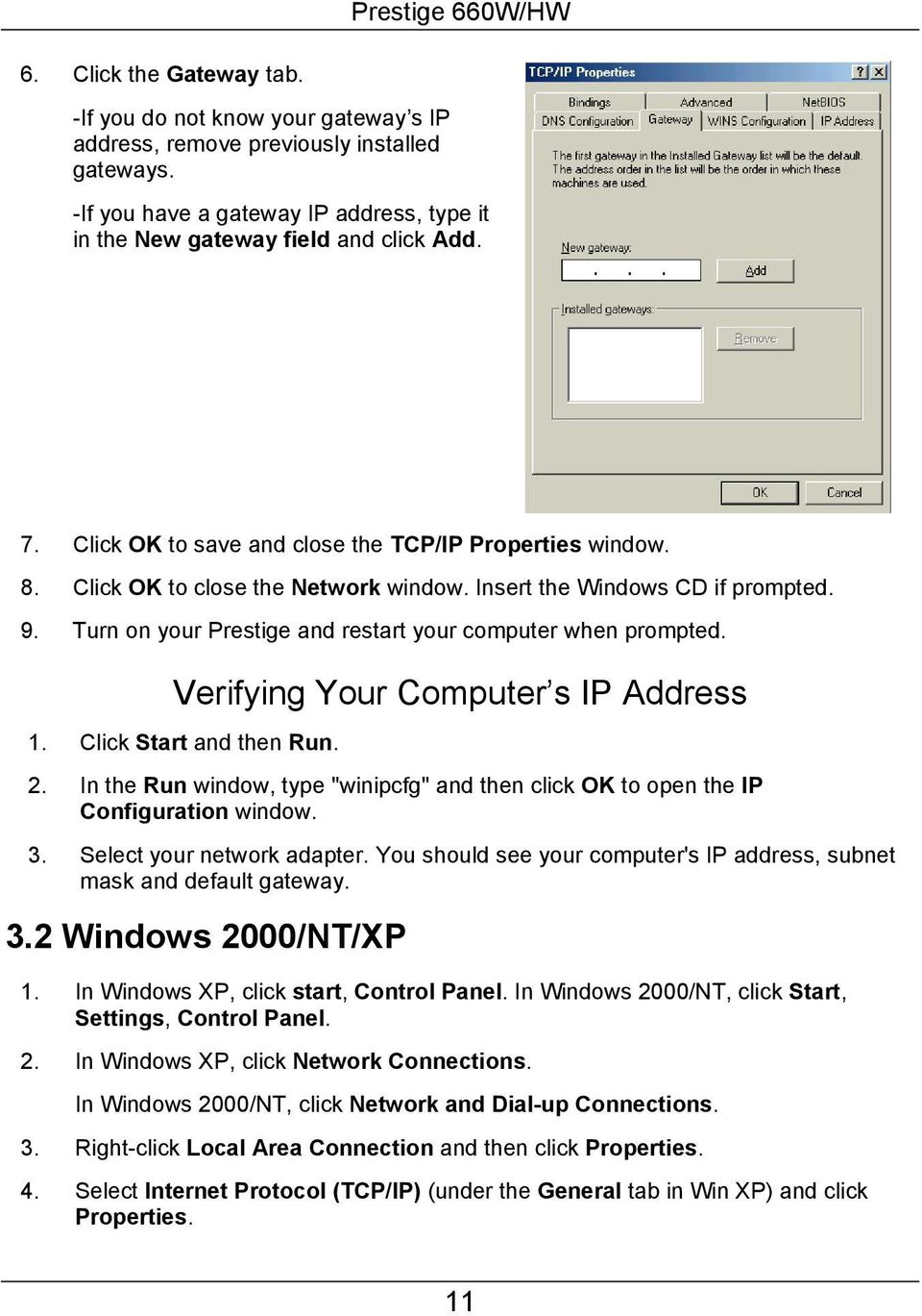 "Verifying Your Computer s IP Address 1. Click Start and then Run. 2. In the Run window, type ""winipcfg"" and then click OK to open the IP Configuration window. 3. Select your network adapter."