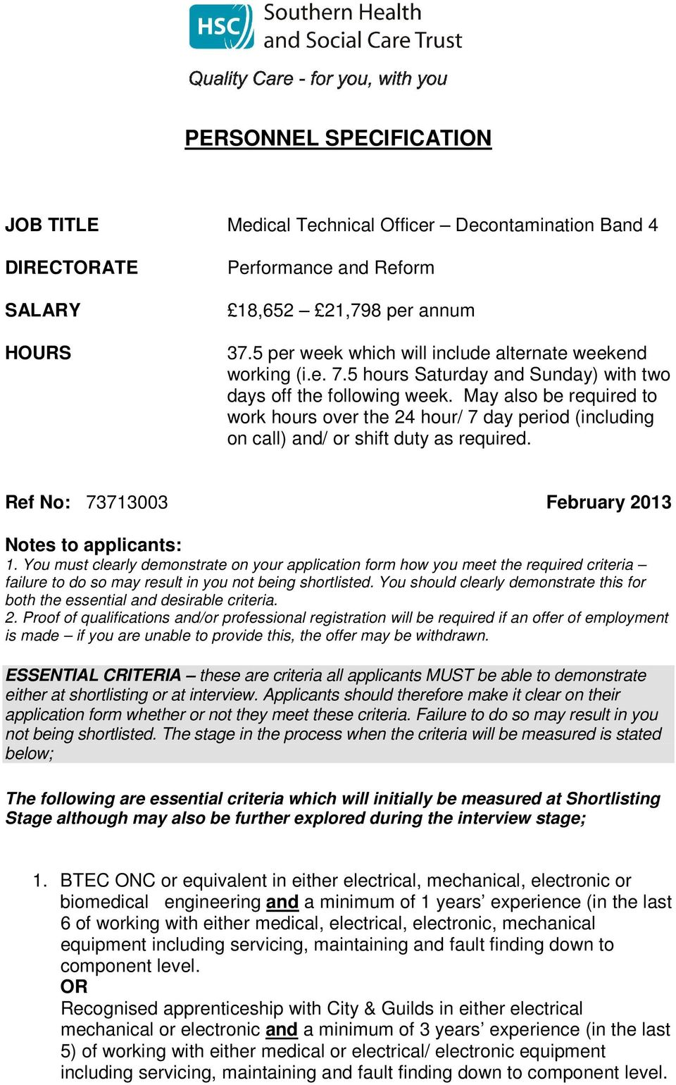 May also be required to work hours over the 24 hour/ 7 day period (including on call) and/ or shift duty as required. Ref No: 73713003 February 2013 Notes to applicants: 1.