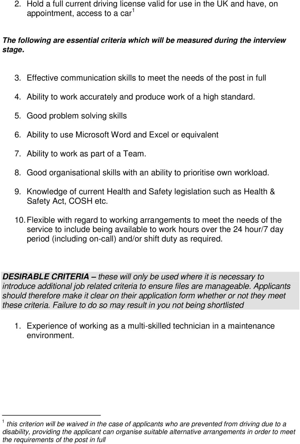 Ability to use Microsoft Word and Excel or equivalent 7. Ability to work as part of a Team. 8. Good organisational skills with an ability to prioritise own workload. 9.