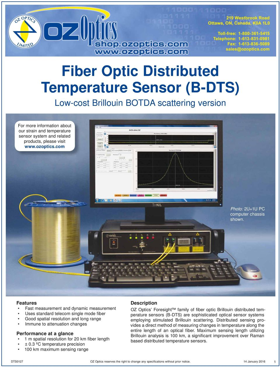 Features Description Fast measurement and dynamic measurement Uses standard telecom single mode fiber Good spatial resolution and long range Immune to attenuation changes Performance at a glance