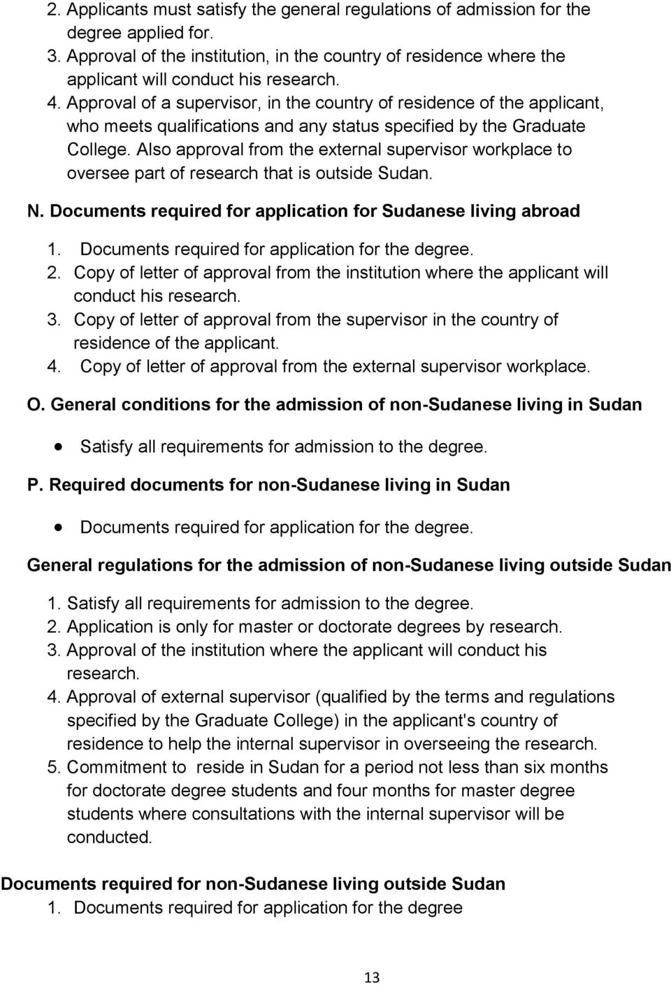 Also approval from the external supervisor workplace to oversee part of research that is outside Sudan. N. Documents required for application for Sudanese living abroad 1.