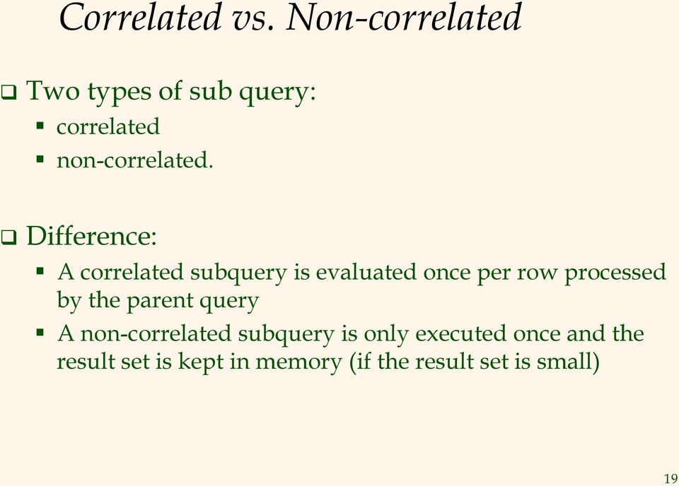 Difference: A correlated subquery is evaluated once per row processed