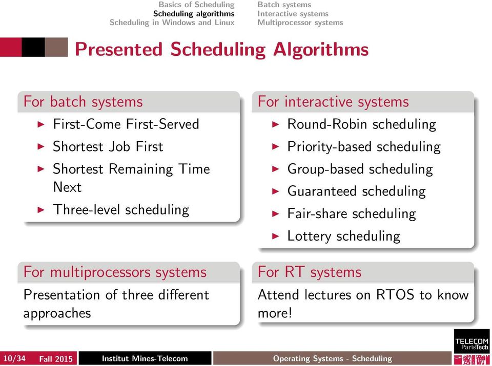 Round-Robin scheduling Priority-based scheduling Group-based scheduling Guaranteed scheduling Fair-share scheduling Lottery