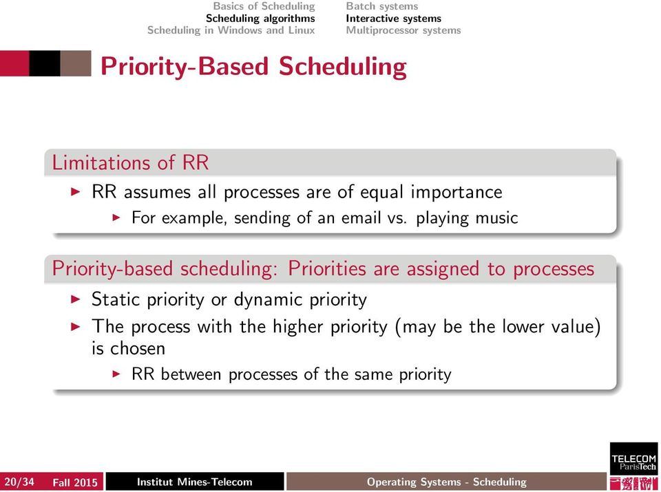 playing music Priority-based scheduling: Priorities are assigned to processes Static priority or dynamic