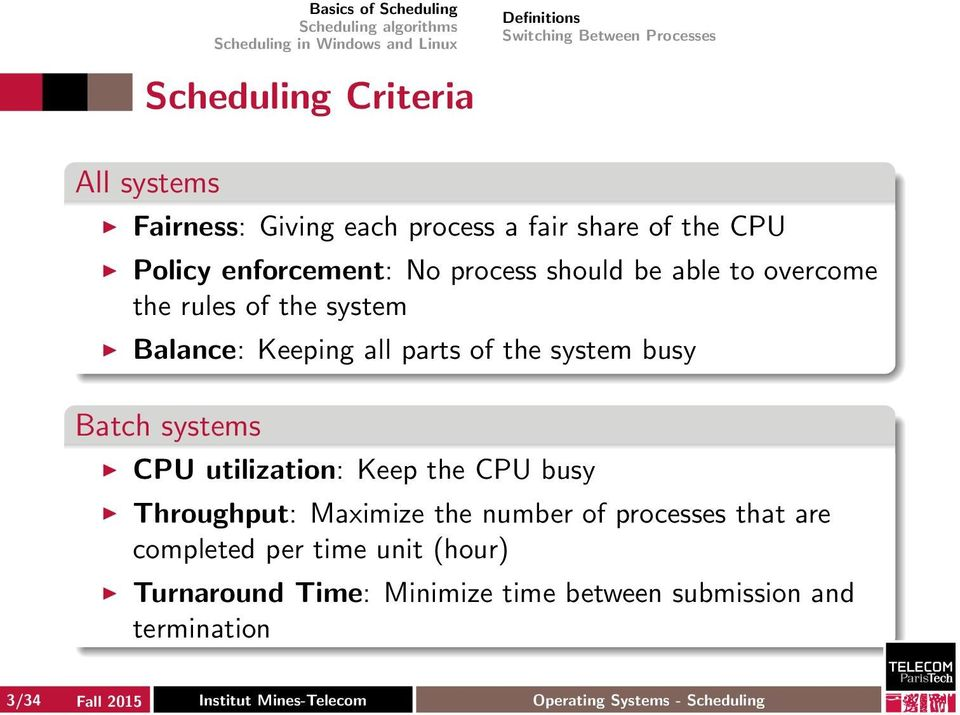 busy CPU utilization: Keep the CPU busy Throughput: Maximize the number of processes that are completed per time unit (hour)