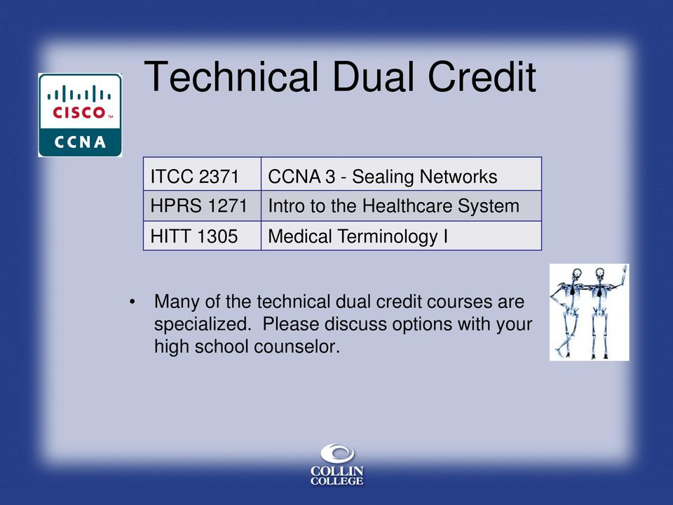 Terminology I Many of the technical dual credit courses are