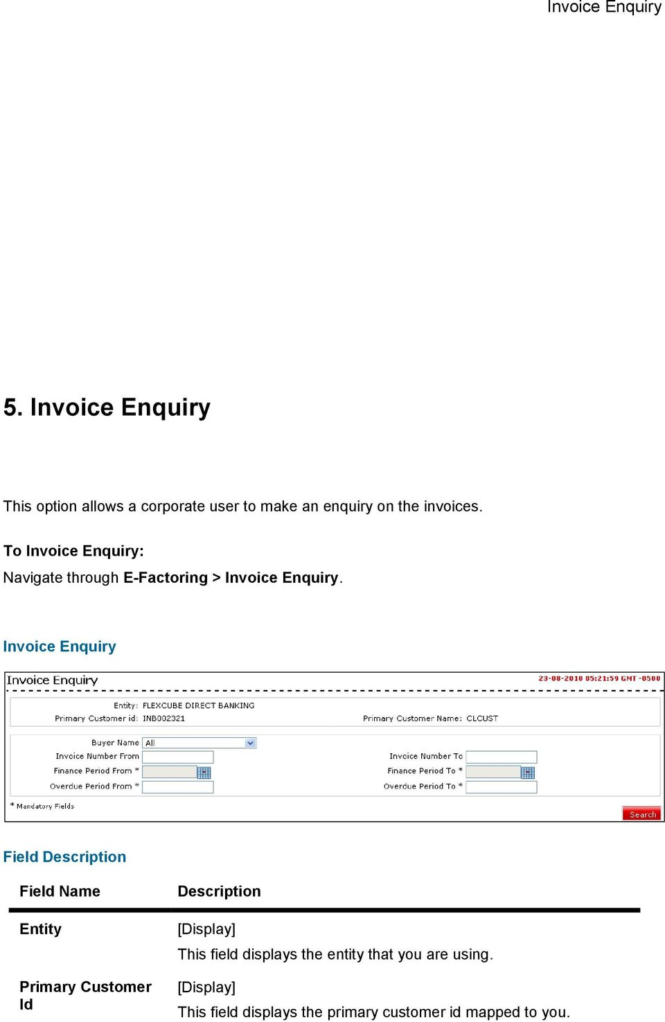 invoices. To Invoice Enquiry: Navigate through E-Factoring > Invoice Enquiry.
