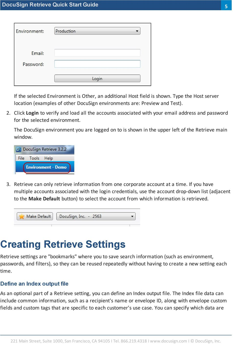 The DocuSign environment you are logged on to is shown in the upper left of the Retrieve main window. 3. Retrieve can only retrieve information from one corporate account at a time.