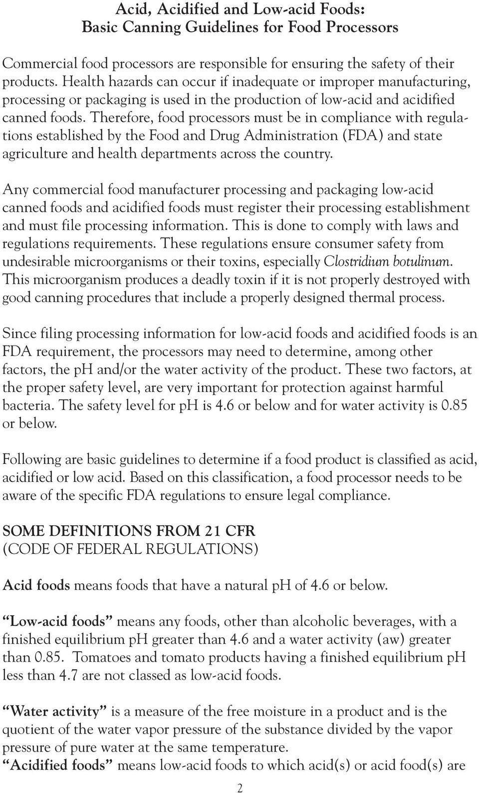 Therefore, food processors must be in compliance with regulations established by the Food and Drug Administration (FDA) and state agriculture and health departments across the country.