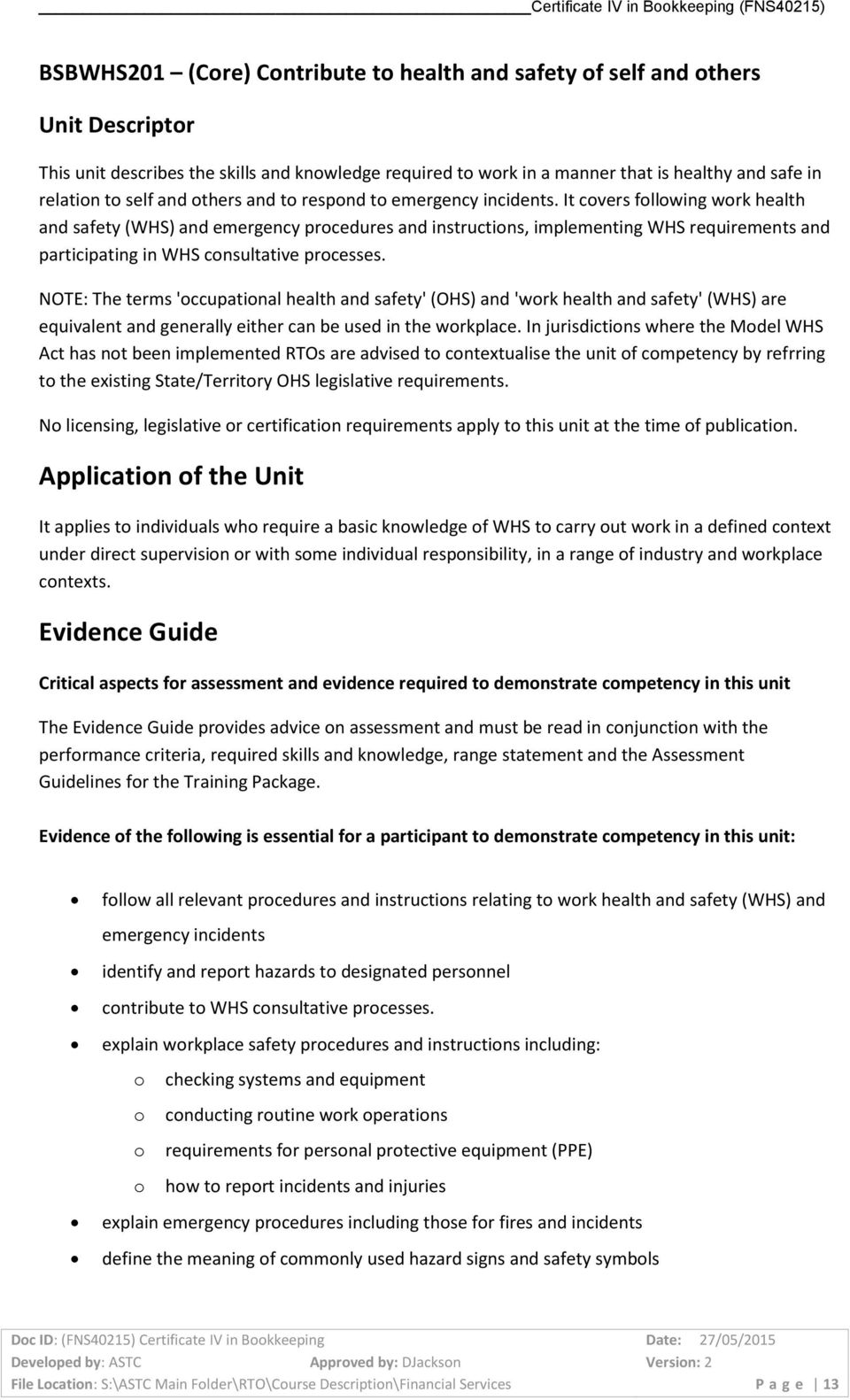 It covers following work health and safety (WHS) and emergency procedures and instructions, implementing WHS requirements and participating in WHS consultative processes.