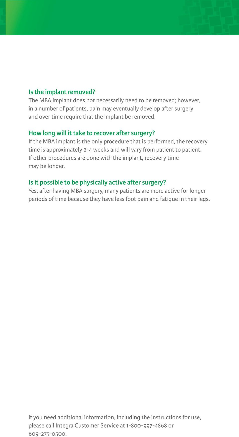 How long will it take to recover after surgery? If the MBA implant is the only procedure that is performed, the recovery time is approximately 2-4 weeks and will vary from patient to patient.