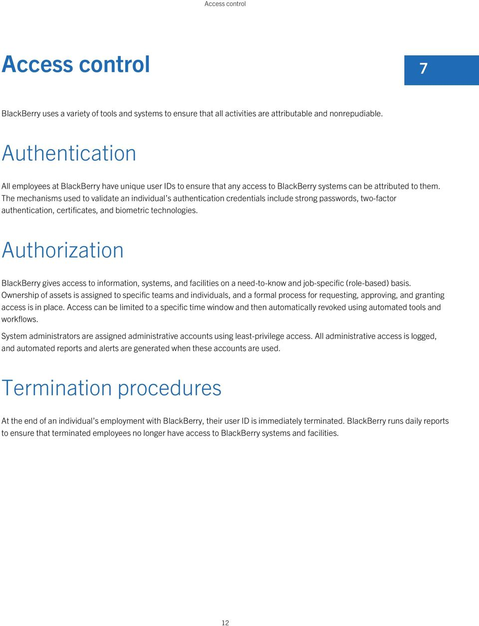 The mechanisms used to validate an individual s authentication credentials include strong passwords, two-factor authentication, certificates, and biometric technologies.