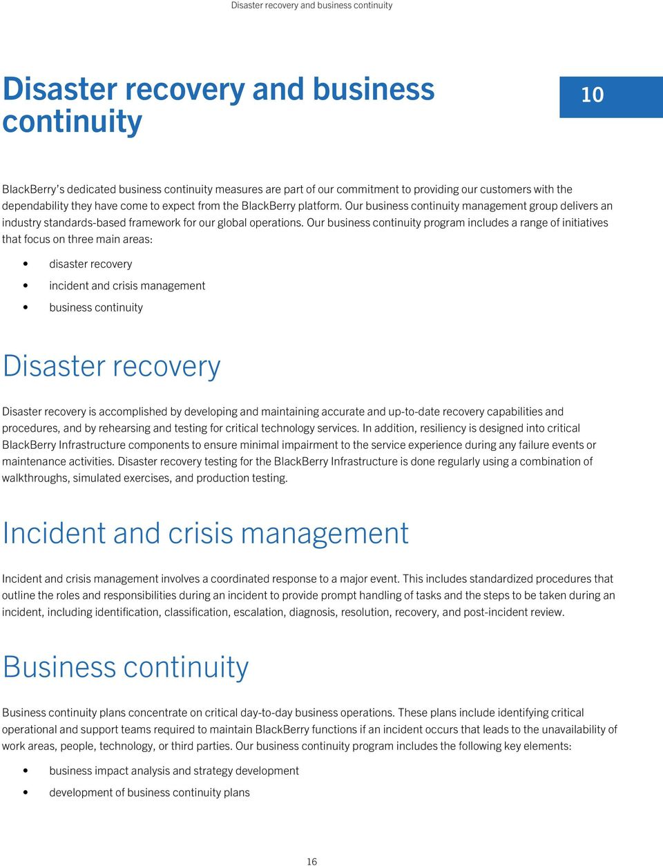 Our business continuity program includes a range of initiatives that focus on three main areas: disaster recovery incident and crisis management business continuity Disaster recovery Disaster