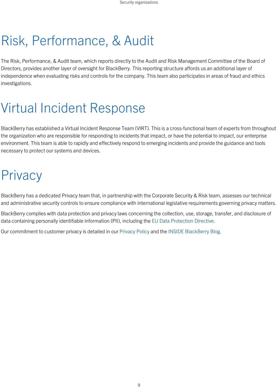 This team also participates in areas of fraud and ethics investigations. Virtual Incident Response BlackBerry has established a Virtual Incident Response Team (VIRT).