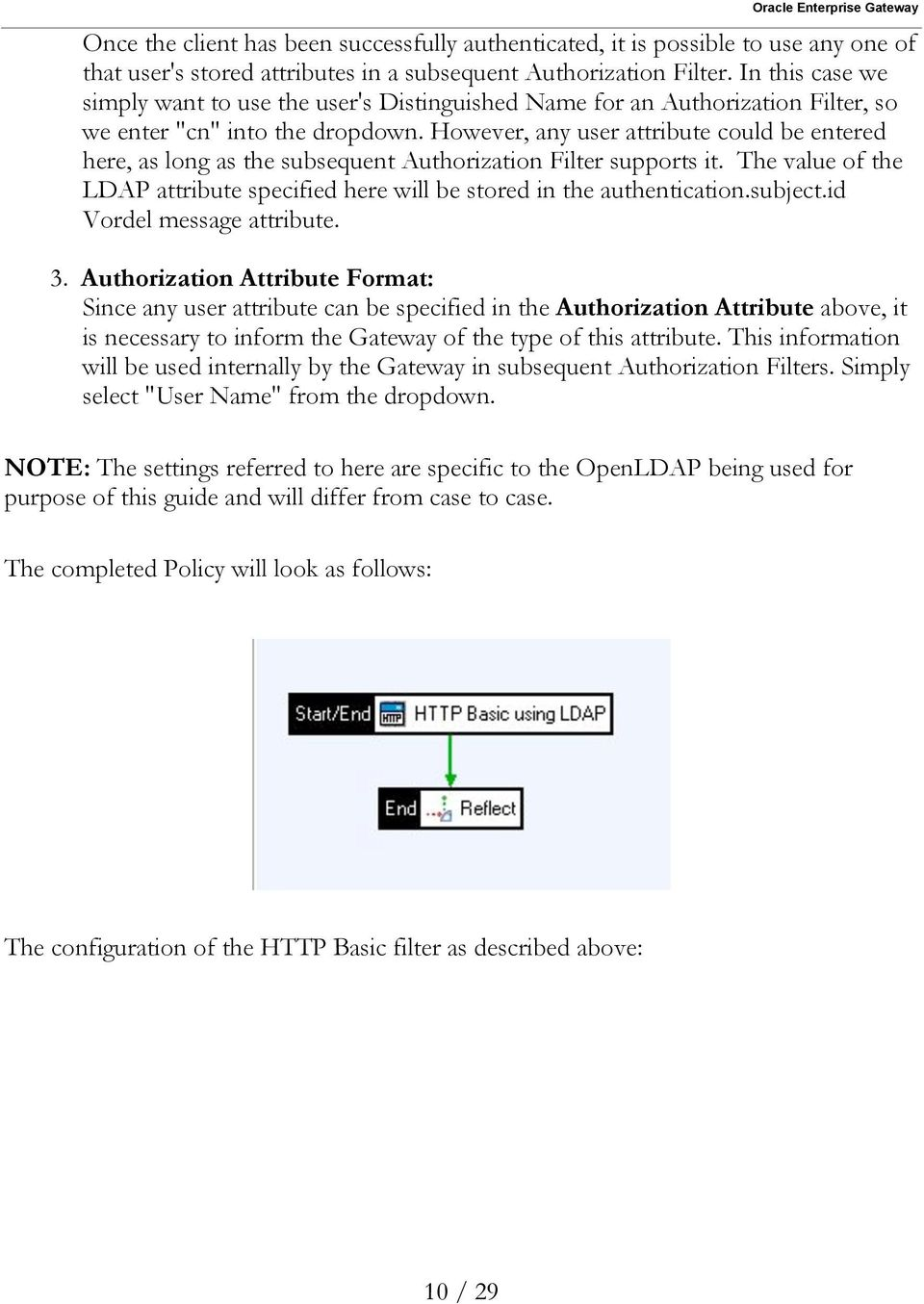 However, any user attribute could be entered here, as long as the subsequent Authorization Filter supports it. The value of the LDAP attribute specified here will be stored in the authentication.