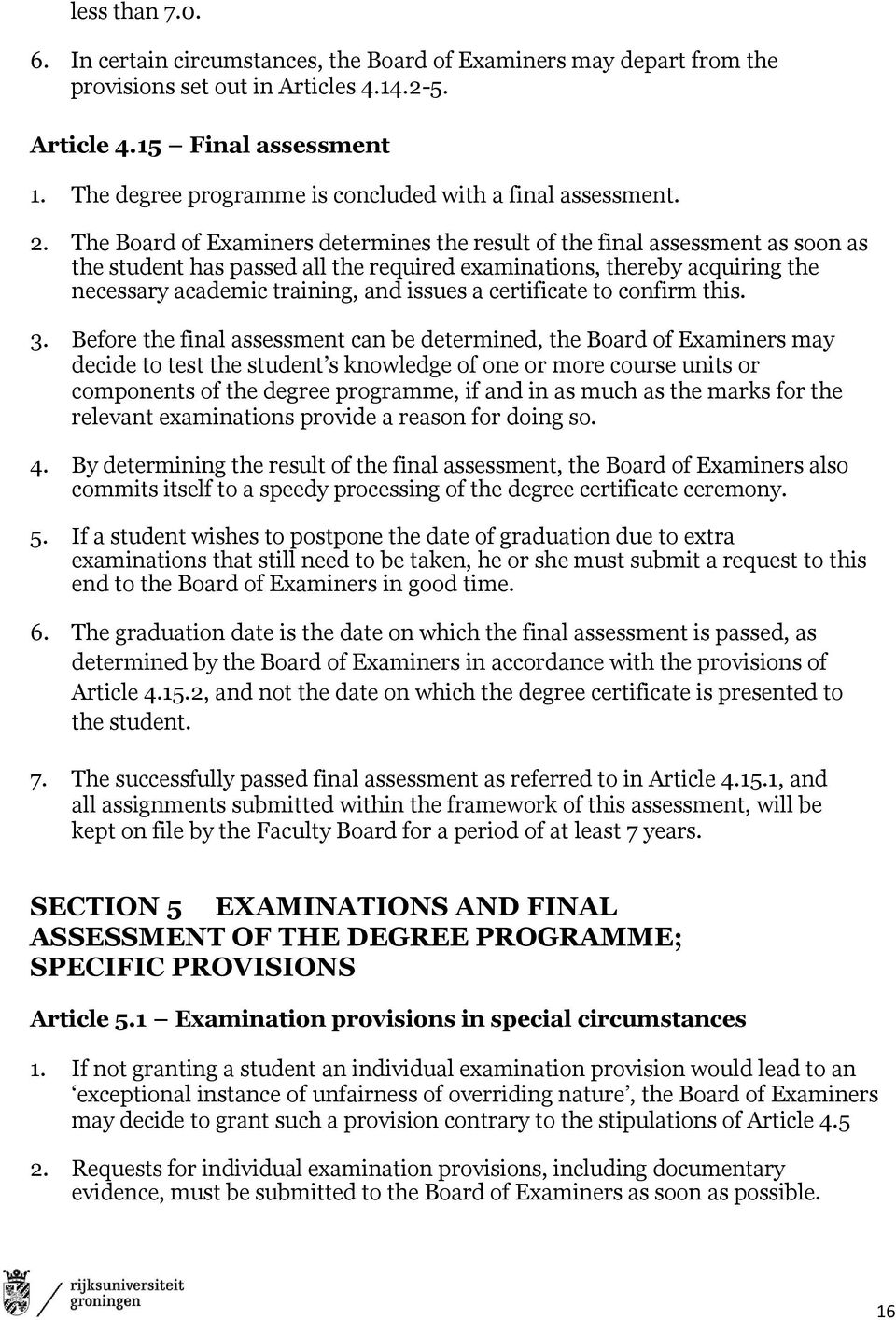 The Board of Examiners determines the result of the final assessment as soon as the student has passed all the required examinations, thereby acquiring the necessary academic training, and issues a