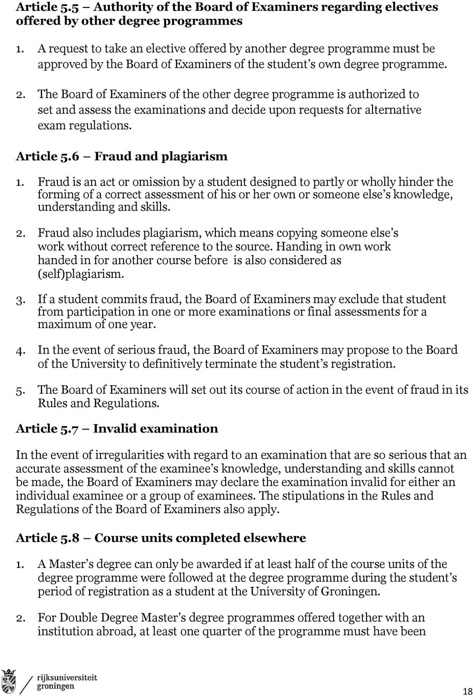 The Board of Examiners of the other degree programme is authorized to set and assess the examinations and decide upon requests for alternative exam regulations. Article 5.6 Fraud and plagiarism 1.