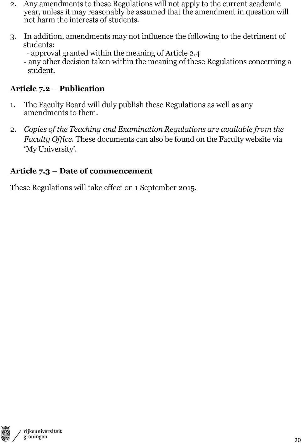 4 - any other decision taken within the meaning of these Regulations concerning a student. Article 7.2 Publication 1.