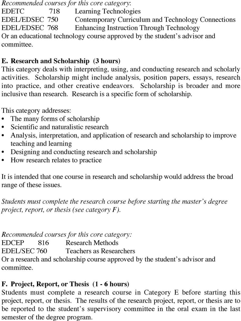 Research and Scholarship (3 hours) This category deals with interpreting, using, and conducting research and scholarly activities.