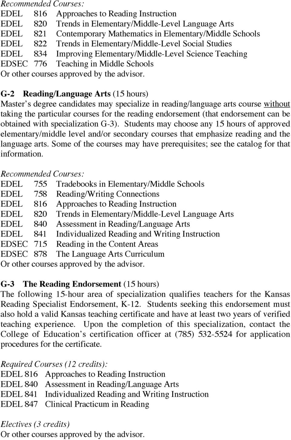G-2 Reading/Language Arts (15 hours) Master s degree candidates may specialize in reading/language arts course without taking the particular courses for the reading endorsement (that endorsement can