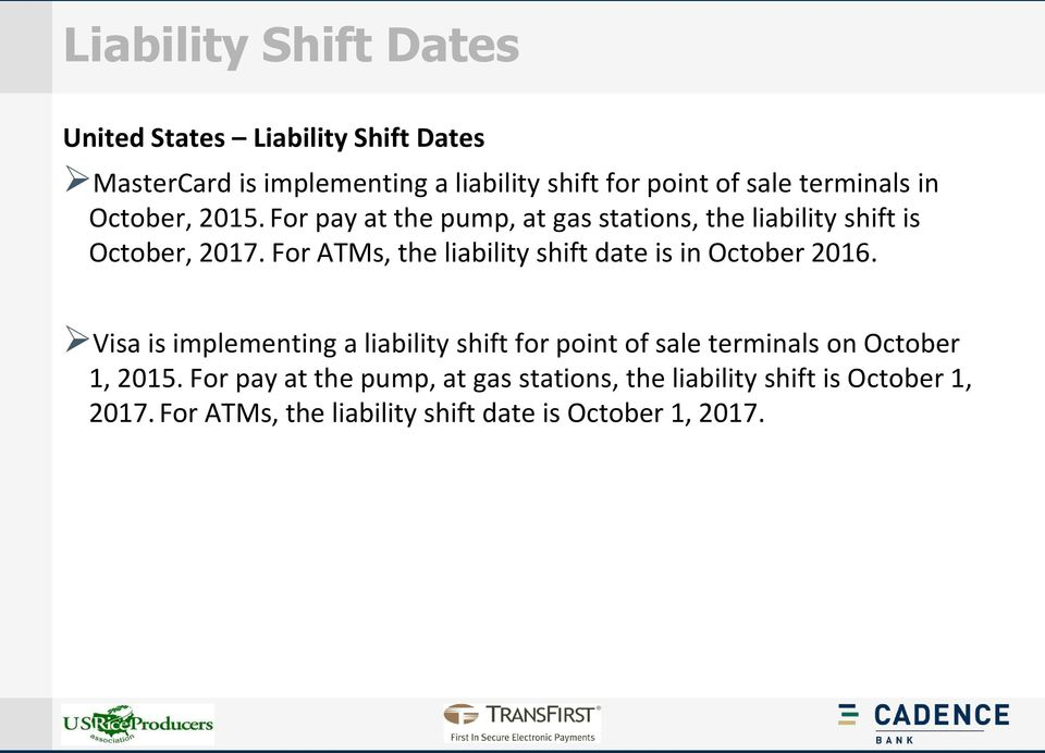 For ATMs, the liability shift date is in October 2016.