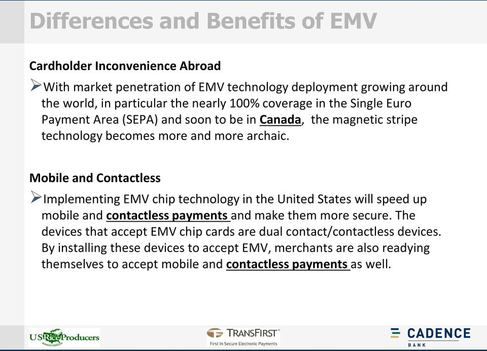 Mobile and Contactless Implementing EMV chip technology in the United States will speed up mobile and contactless payments and make them more secure.