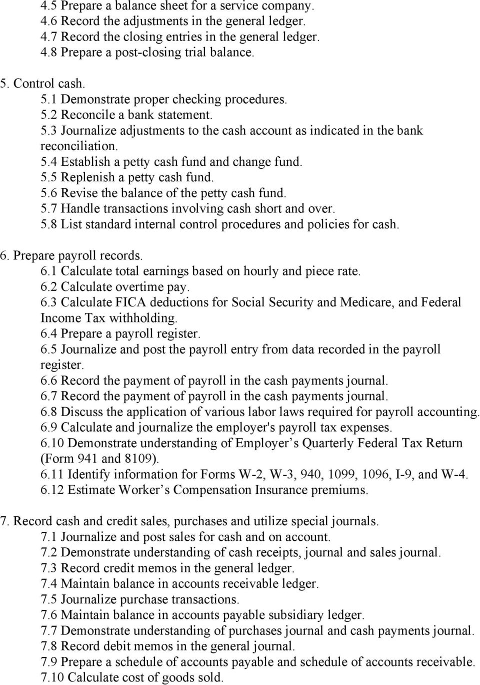 5.5 Replenish a petty cash fund. 5.6 Revise the balance of the petty cash fund. 5.7 Handle transactions involving cash short and over. 5.8 List standard internal control procedures and policies for cash.
