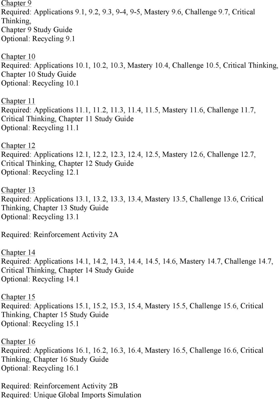 7, Critical Thinking, Chapter 11 Study Guide Optional: Recycling 11.1 Chapter 12 Required: Applications 12.1, 12.2, 12.3, 12.4, 12.5, Mastery 12.6, Challenge 12.