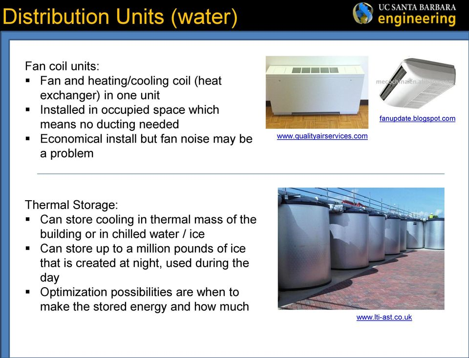 com Thermal Storage: Can store cooling in thermal mass of the building or in chilled water / ice Can store up to a million pounds of