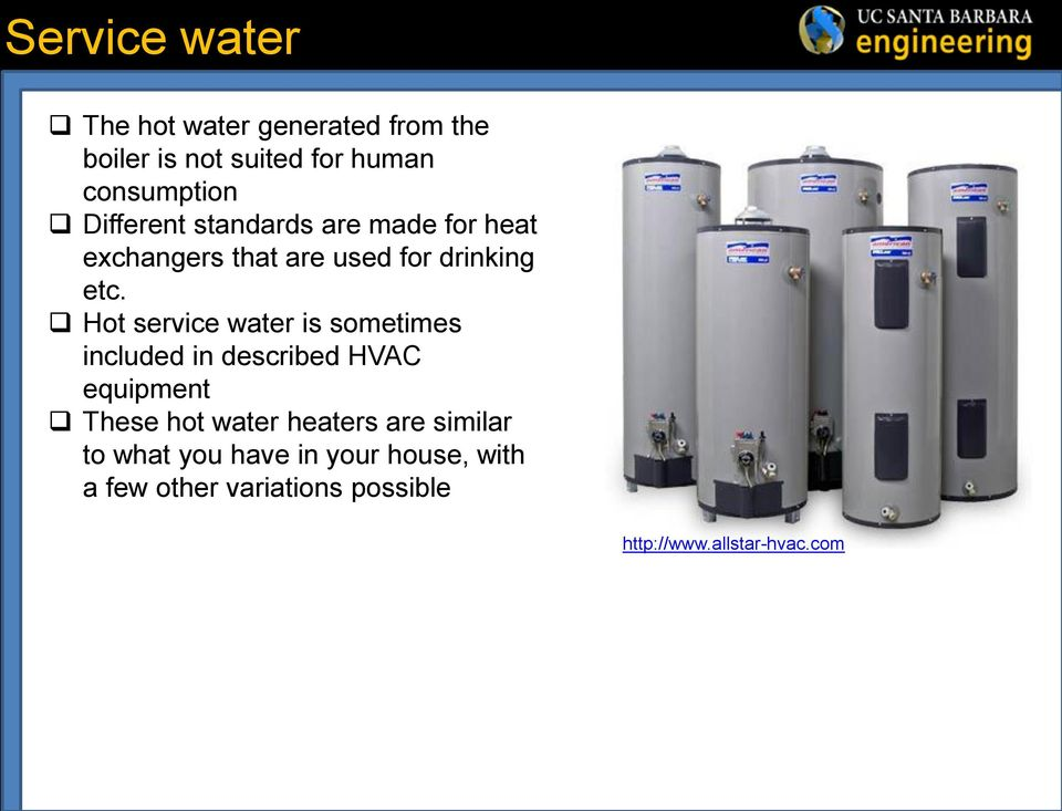 Hot service water is sometimes included in described HVAC equipment These hot water heaters