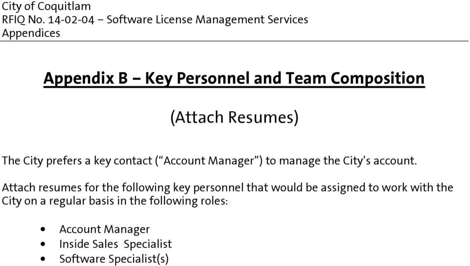 Attach resumes for the following key personnel that would be assigned to work with the