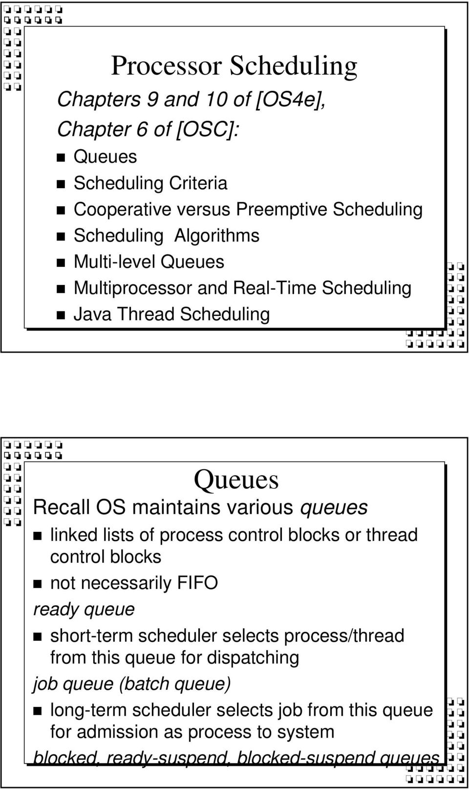 process control blocks or thread control blocks not necessarily FIFO ready queue short-term scheduler selects process/thread from this queue for