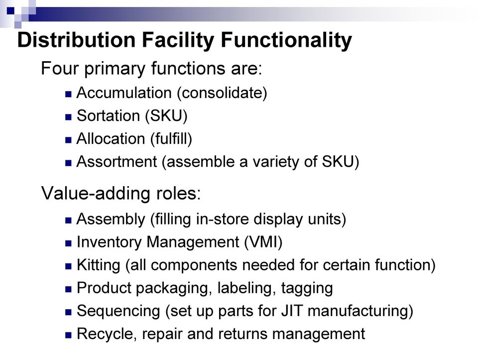 display units) Inventory Management (VMI) Kitting (all components needed for certain function) Product