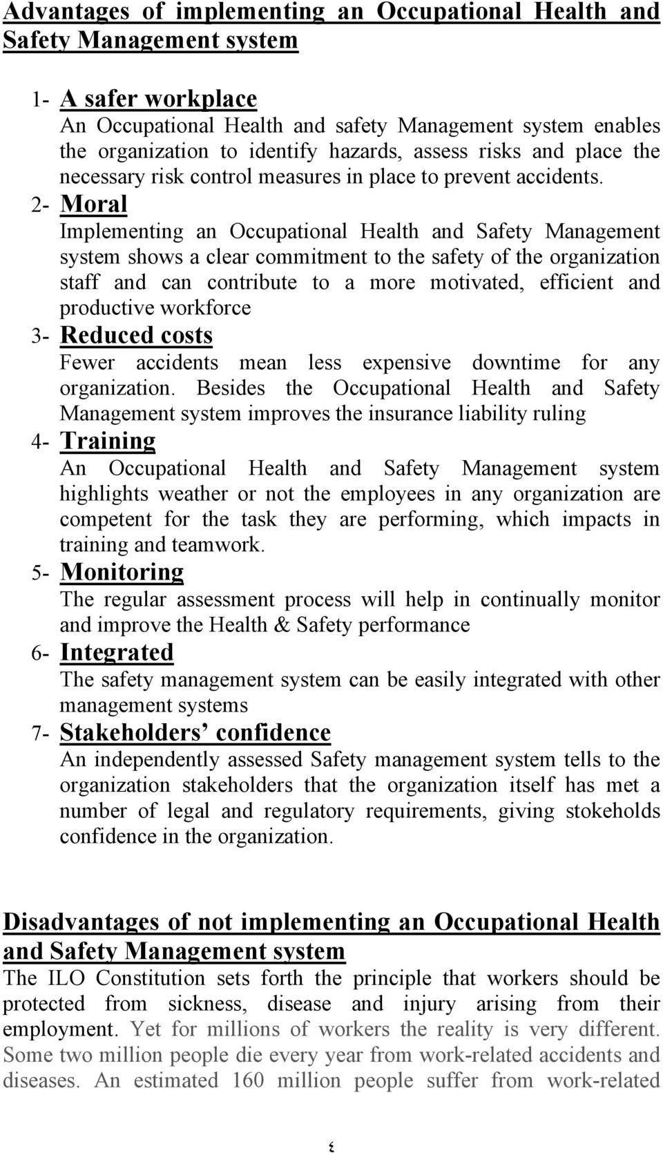 2- Moral Implementing an Occupational Health and Safety Management system shows a clear commitment to the safety of the organization staff and can contribute to a more motivated, efficient and